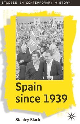 Spain Since 1939 - Black, Stanley