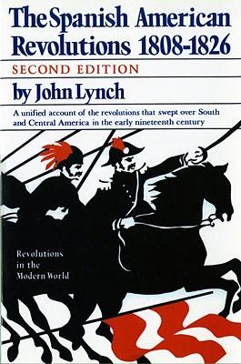 Spanish American Revolutions 1808-1826 - Lynch, John