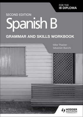 Spanish B for the Ib Diploma Grammar and Skills Workbook Second E - Thacker, Mike, and Bianchi