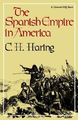 Spanish Empire in America - Haring, C H, and Haring, Clarence Henry