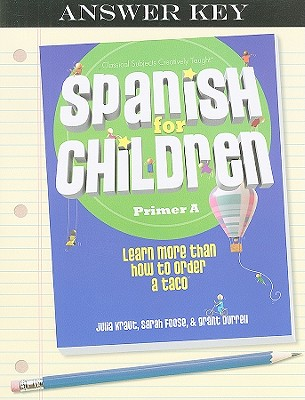 Spanish for Children: Primer A, Answer Key: Learn More Than How to Order a Taco - Kraut, Julia, and Foose, Sarah, and Durrell, Grant