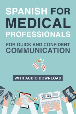 Spanish for Medical Professionals: Essential Spanish Terms and Phrases for Healthcare Providers - Spanish, My Daily