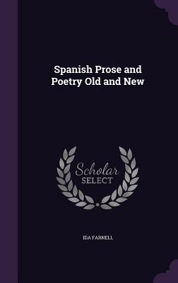 Spanish Prose and Poetry Old and New - Farnell, Ida