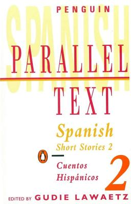 Spanish Short Stories 2: Parallel Text - Various, and Lawaetz, Gudie (Editor)