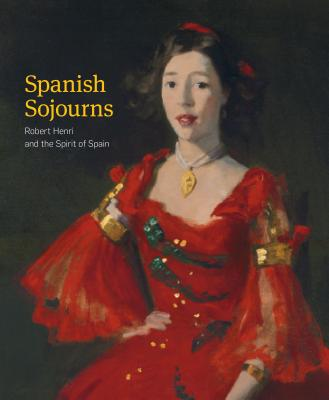 Spanish Sojourns: Robert Henri and the Spirit of Spain - Grove, Lisa Nellor (Foreword by), and Boone, M Elizabeth, Professor (Contributions by), and Valerie, Ann Leeds (Contributions...