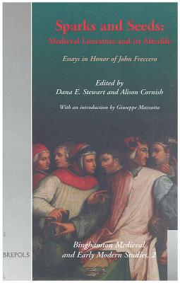 Sparks and Seeds: Medieval Literature and Its Afterlife. Essays in Honor of John Freccero - Stewart, Pamela J, and Stewart, D E (Editor), and Cornish, A (Editor)