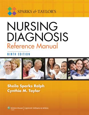 Sparks and Taylor's Nursing Diagnosis Reference Manual - Ralph, Sheila S, and Taylor, Cynthia M, RN, MS