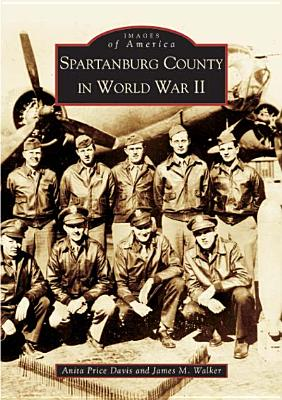 Spartanburg County in World War II - Price Davis, Anita, Dr., and Walker, James M, M.D, and Davis, Anita Price
