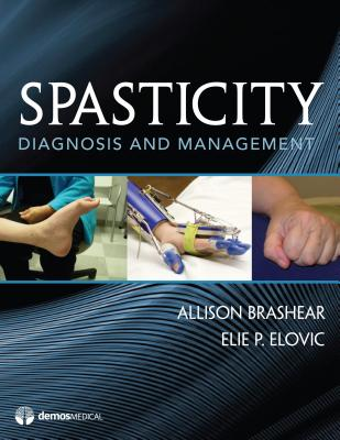 Spasticity: Diagnosis and Management - Elovic, Elie, MD, and Brashear, Allison, MD (Editor)