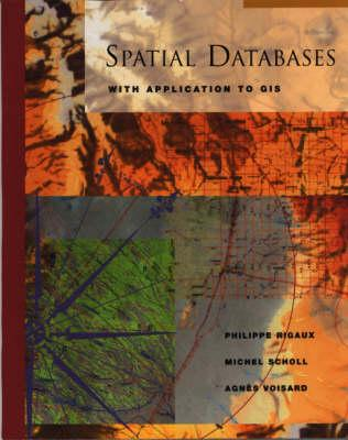 Spatial Databases: With Application to GIS - Rigaux, Philippe, and Scholl, Michel, and Voisard, Agnes