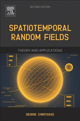 Spatiotemporal Random Fields: Theory and Applications - Christakos, George