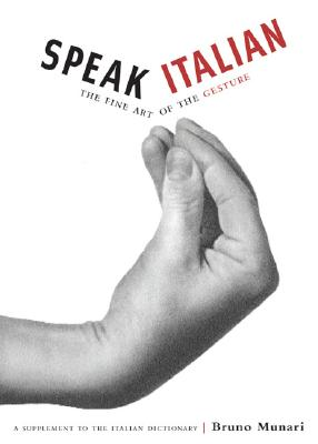 Speak Italian: The Fine Art of the Gesture - Munari, Bruno
