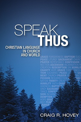 Speak Thus: Christian Language in Church and World - Hovey, Craig