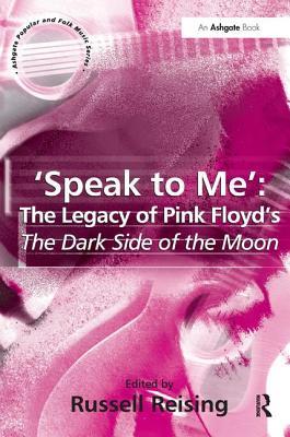 'Speak to Me': The Legacy of Pink Floyd's The Dark Side of the Moon - Reising, Russell, Professor (Editor)
