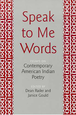 Speak to Me Words: Essays on Contemporary American Indian Poetry - Rader, Dean (Editor)