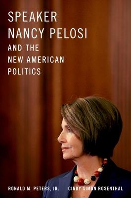 Speaker Nancy Pelosi and the New American Politics - Peters Jr, Ronald M