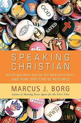 Speaking Christian: Why Christian Words Have Lost Their Meaning and Power - And How They Can Be Restored - Borg, Marcus J.
