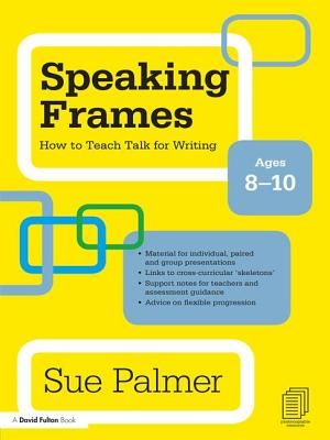Speaking Frames: How to Teach Talk for Writing: Ages 8-10 - Palmer, Sue