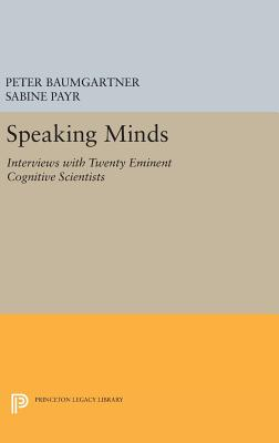 Speaking Minds: Interviews with Twenty Eminent Cognitive Scientists - Baumgartner, Peter (Editor), and Payr, Sabine (Editor)