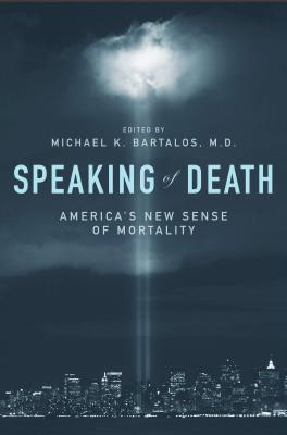 Speaking of Death: America's New Sense of Mortality - Bartalos, Michael K (Editor)