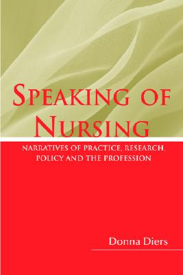 Speaking of Nursing: Narratives of Practice, Research, Policy, and the Profession - Diers, Donna