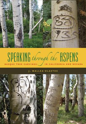 Speaking Through the Aspens: Basque Tree Carvings in Nevada and California - Mallea-Olaetxe, J