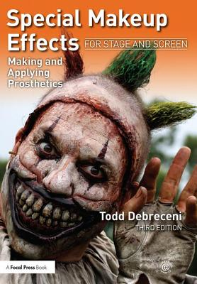 Special Makeup Effects for Stage and Screen: Making and Applying Prosthetics - Debreceni, Todd