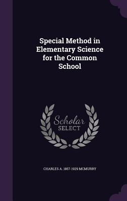 Special Method in Elementary Science for the Common School - McMurry, Charles a 1857-1929