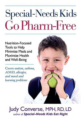 Special-Needs Kids Go Pharm-Free: Nutrition-Focused Tools to Help Minimize Meds and Maximize Health and Well-Being - Converse, Judy