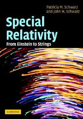 Special Relativity: From Einstein to Strings - Schwarz, Patricia M, and Schwarz, John H