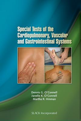 Special Tests of the Cardiopulmonary, Vascular, and Gastrointestinal Systems - O'Connell, Dennis G, and O'Connell, Janelle K, and Hinman, Martha R