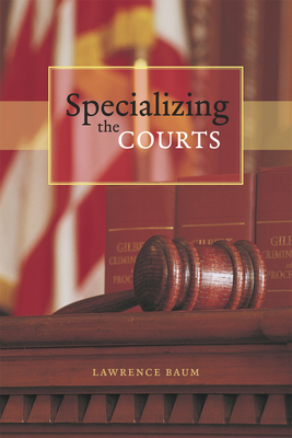Specializing the Courts - Baum, Lawrence