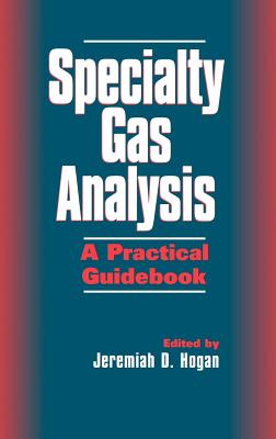 Specialty Gas Analysis: A Practical Guidebook - Hogan, Jeremiah D. (Editor)