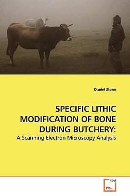 Specific Lithic Modification of Bone During Butchery - Stone, Daniel, Professor