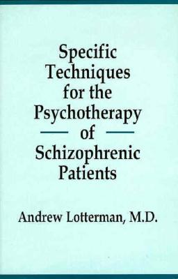 Specific Techniques for the Psychotherapy of Schizophrenic Patients - Lotterman, Andrew