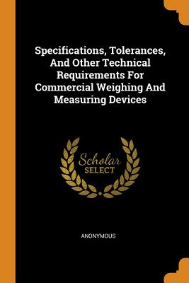 Specifications, Tolerances, and Other Technical Requirements for Commercial Weighing and Measuring Devices - Anonymous