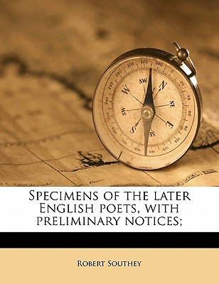 Specimens of the Later English Poets, with Preliminary Notices; - Southey, Robert
