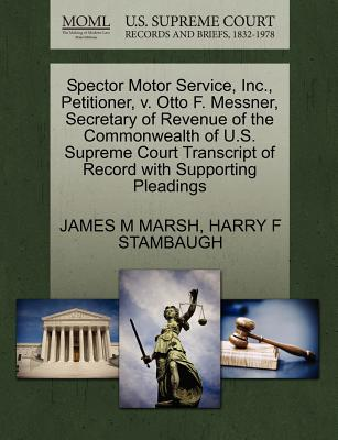Spector Motor Service, Inc., Petitioner, V. Otto F. Messner, Secretary of Revenue of the Commonwealth of U.S. Supreme Court Transcript of Record with Supporting Pleadings - Marsh, James M, and Stambaugh, Harry F