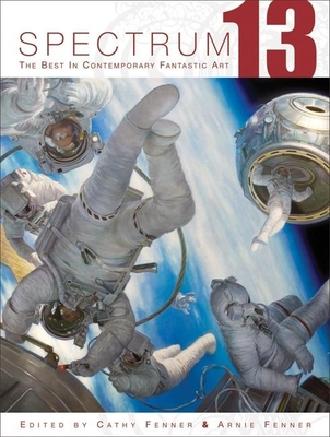 Spectrum 13: The Best in Contemporary Fantastic Art - Fenner, Cathy (Editor)