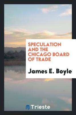 Speculation and the Chicago Board of Trade - Boyle, James E