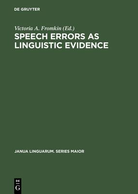 Speech Errors as Linguistic Evidence - Fromkin, Victoria A (Editor)