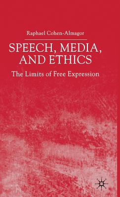 Speech, Media and Ethics: The Limits of Free Expression - Cohen-Almagor, R