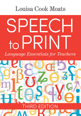 Speech to Print: Language Essentials for Teachers - Moats, Louisa Cook, and Brady, Susan, Dr. (Foreword by)