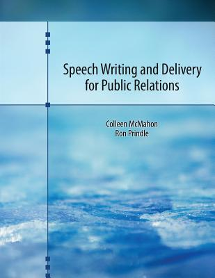 Speech Writing and Delivery for Public Relations - McMahon, Colleen A, and Prindle, Ronald