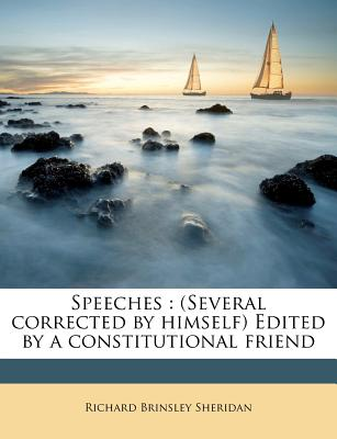 Speeches: (Several Corrected by Himself) Edited by a Constitutional Friend - Sheridan, Richard Brinsley