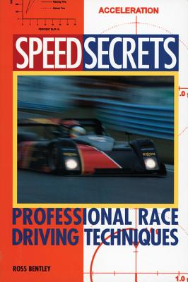 Speed Secrets: Professional Race Driving Techniques - Bentley, Ross