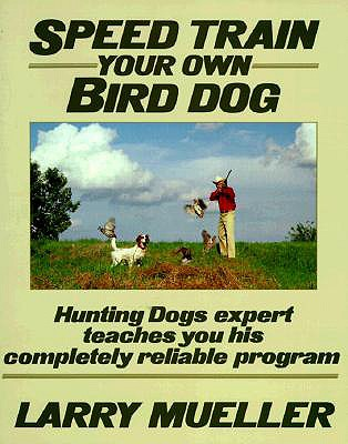 Speed Train Your Own Bird Dog - Mueller, Larry