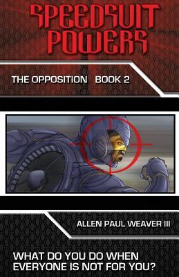 Speedsuit Powers: The Opposition: Book Two - Weaver III, Allen Paul