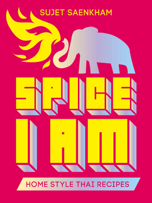 Spice I am: Home Style Thai Recipes - Saenkham, Sujet