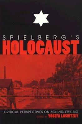 "Spielberg's Holocaust: Critical Perspectives on ""Schindler's List"" - Loshitzky, Yosefa (Editor)"